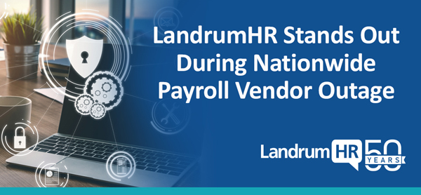 LandrumHR Stands Out During Nationwide Payroll Software Vendor Outage