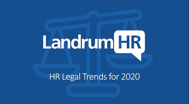 General Counsel of LandrumHR provided insights on what legal changes employers can expect in 2020.