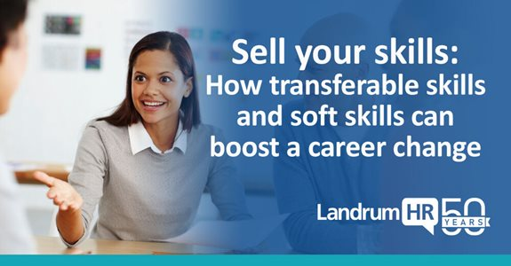 Sell your skills: How transferable skills and soft skills can boost a career change